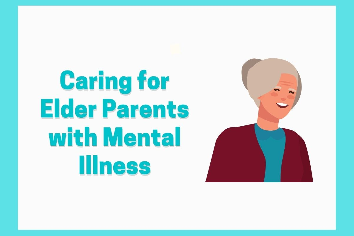 Caring for aging parents with mental illness