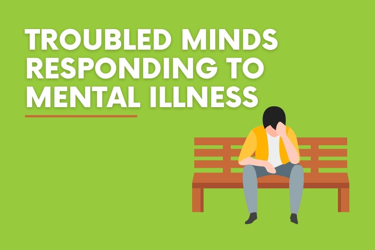 Troubled minds responding to mental illness
